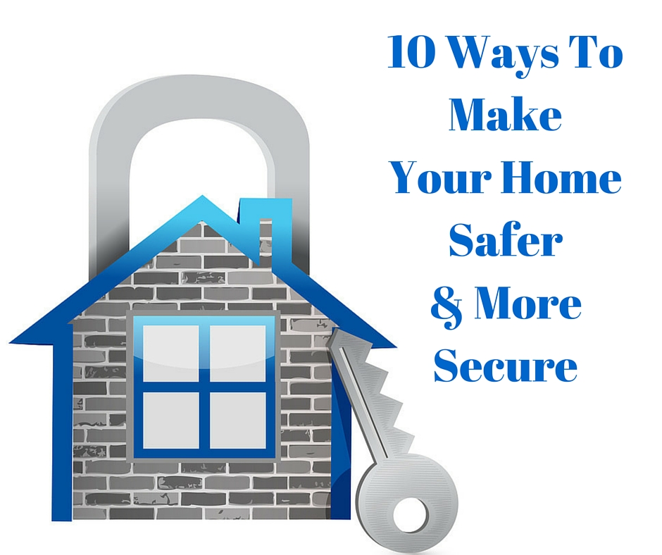 10 Ways To Make Your Home Safer & More Secure